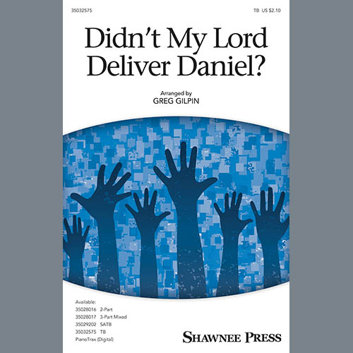 Greg Gilpin, Didn't My Lord Deliver Daniel?, TB Choir