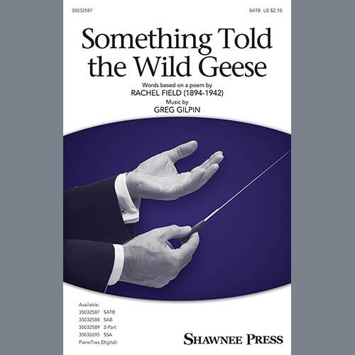 Greg Gilpin, Something Told The Wild Geese, SATB Choir