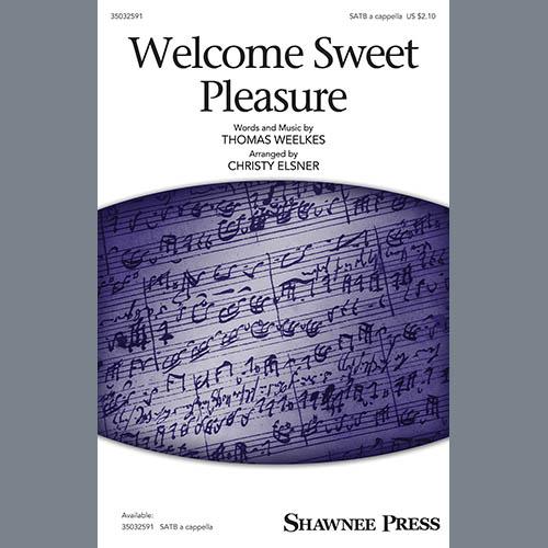 Thomas Weelkes, Welcome Sweet Pleasure (arr. Christy Elsner), SATB Choir