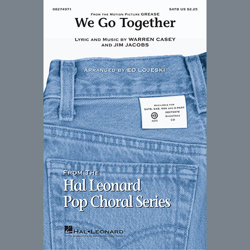 Jim Jacobs & Warren Casey, We Go Together (from Grease) (arr. Ed Lojeski), SATB Choir