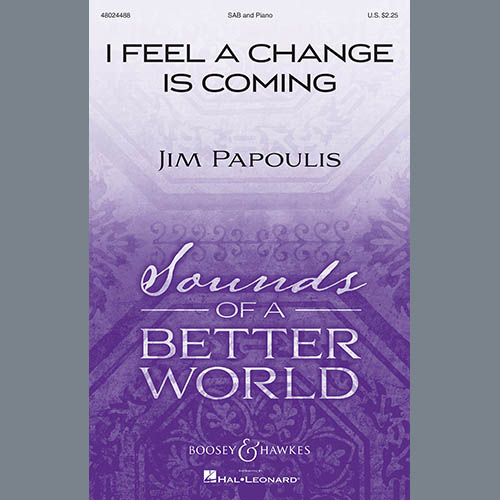 Jim Papoulis, I Feel A Change Is Coming, SAB Choir