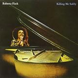 Download Roberta Flack 'Killing Me Softly With His Song' printable sheet music notes, Rock chords, tabs PDF and learn this Piano song in minutes
