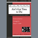 Download Traditional Spiritual 'Ain't Got Time To Die (arr. Stacey V. Gibbs)' printable sheet music notes, Concert chords, tabs PDF and learn this TTBB Choir song in minutes