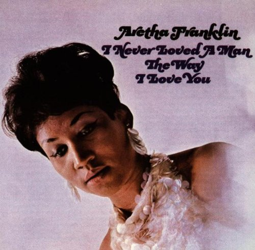 Aretha Franklin, I Never Loved A Man (The Way I Love You), Piano, Vocal & Guitar