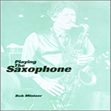 Download Bob Mintzer 'Playing The Saxophone' printable sheet music notes, Unclassified chords, tabs PDF and learn this Instrumental Method song in minutes