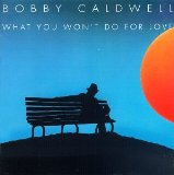 Download Bobby Caldwell What You Won't Do For Love sheet music and printable PDF music notes