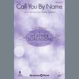 Download Heather Sorenson 'Call You By Name' printable sheet music notes, Sacred chords, tabs PDF and learn this SATB Choir song in minutes