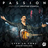 Download Passion 'Even So Come (Come Lord Jesus) (feat. Kristian Stanfill)' printable sheet music notes, Christian chords, tabs PDF and learn this Easy Piano song in minutes