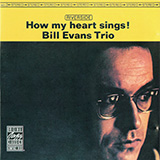 Download Bill Evans 'How My Heart Sings' printable sheet music notes, Jazz chords, tabs PDF and learn this Piano Solo song in minutes