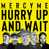 Download MercyMe 'Hurry Up And Wait' printable sheet music notes, Christian chords, tabs PDF and learn this Piano, Vocal & Guitar (Right-Hand Melody) song in minutes