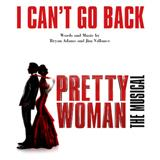 Download Bryan Adams & Jim Vallance I Can't Go Back (from Pretty Woman: The Musical) sheet music and printable PDF music notes