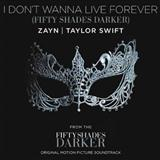 Download Zayn and Taylor Swift I Don't Wanna Live Forever (Fifty Shades Darker) sheet music and printable PDF music notes