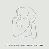 Download Ingrid Michaelson & ZAYN To Begin Again sheet music and printable PDF music notes