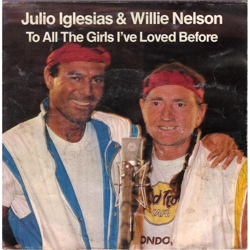 Julio Iglesias & Willie Nelson, To All The Girls I've Loved Before, Lyrics & Chords