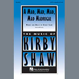 Download Kirby Shaw A Mad, Mad, Mad, Mad, Madrigal sheet music and printable PDF music notes