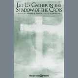 Download Brad Nix 'Let Us Gather In The Shadow Of The Cross' printable sheet music notes, Sacred chords, tabs PDF and learn this SATB song in minutes