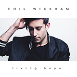 Download Phil Wickham 'Living Hope' printable sheet music notes, Romantic chords, tabs PDF and learn this Super Easy Piano song in minutes