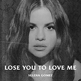 Download Selena Gomez 'Lose You To Love Me' printable sheet music notes, Pop chords, tabs PDF and learn this Very Easy Piano song in minutes