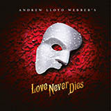 Download Andrew Lloyd Webber 'Love Never Dies' printable sheet music notes, Musical/Show chords, tabs PDF and learn this Piano, Vocal & Guitar (Right-Hand Melody) song in minutes