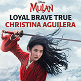 Download Christina Aguilera 'Loyal Brave True (from Mulan)' printable sheet music notes, Disney chords, tabs PDF and learn this Piano, Vocal & Guitar (Right-Hand Melody) song in minutes