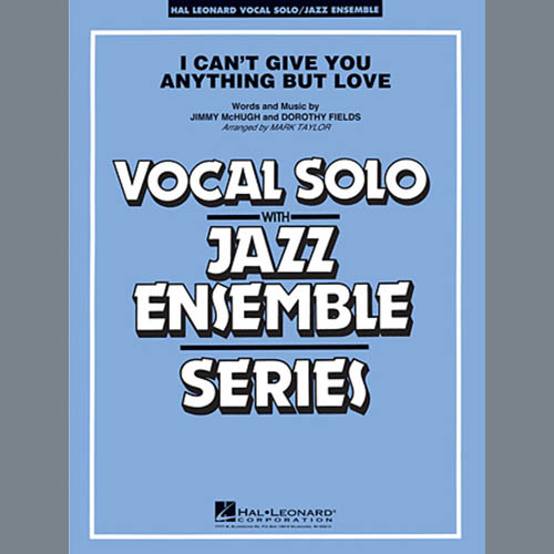 Mark Taylor, I Can't Give You Anything But Love (Key: B-flat) - Conductor Score (Full Score), Jazz Ensemble