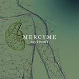 Download MercyMe Say I Won't sheet music and printable PDF music notes