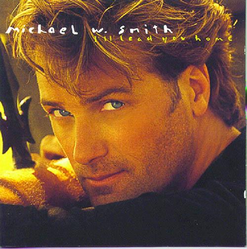 Michael W. Smith, I'll Lead You Home, Lyrics & Chords