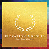 Download Elevation Worship 'Only King Forever' printable sheet music notes, Christian chords, tabs PDF and learn this Easy Piano song in minutes