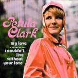 Download Petula Clark I Couldn't Live Without Your Love sheet music and printable PDF music notes