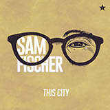Download Sam Fischer 'This City' printable sheet music notes, R & B chords, tabs PDF and learn this Piano, Vocal & Guitar (Right-Hand Melody) song in minutes