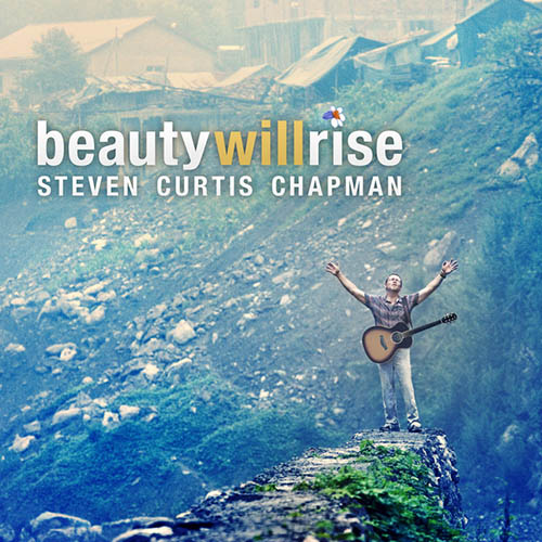 Steven Curtis Chapman, Beauty Will Rise, Piano, Vocal & Guitar (Right-Hand Melody)