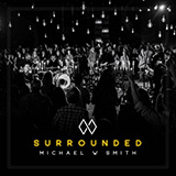 Download Michael W. Smith Surrounded (Fight My Battles) sheet music and printable PDF music notes