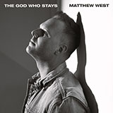 Download Matthew West The God Who Stays sheet music and printable PDF music notes