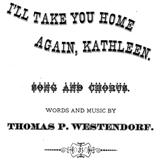 Download Thomas Westendorf 'I'll Take You Home Again, Kathleen' printable sheet music notes, World chords, tabs PDF and learn this Piano, Vocal & Guitar (Right-Hand Melody) song in minutes