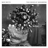 Download Sam Smith 'Too Good At Goodbyes' printable sheet music notes, Pop chords, tabs PDF and learn this Piano (Big Notes) song in minutes