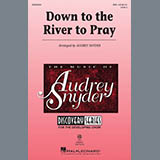 Download Traditional Down To The River To Pray (arr. Audrey Snyder) sheet music and printable PDF music notes