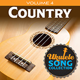 Download Various 'Ukulele Song Collection, Volume 4: Country' printable sheet music notes, Country chords, tabs PDF and learn this Ukulele Collection song in minutes