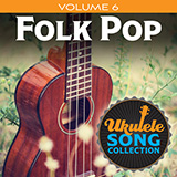 Download Various 'Ukulele Song Collection, Volume 6: Folk Pop' printable sheet music notes, Folk chords, tabs PDF and learn this Ukulele Collection song in minutes