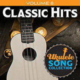 Download Various 'Ukulele Song Collection, Volume 8: Classic Hits' printable sheet music notes, Folk chords, tabs PDF and learn this Ukulele Collection song in minutes