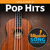 Download Various Ukulele Song Collection, Volume 5: Pop Hits sheet music and printable PDF music notes