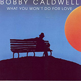 Download Bobby Caldwell 'What You Won't Do For Love' printable sheet music notes, Pop chords, tabs PDF and learn this Piano song in minutes