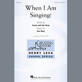 Download Ken Berg 'When I Am Singing!' printable sheet music notes, Festival chords, tabs PDF and learn this SATB song in minutes