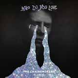 Download Chainsmokers 'Who Do You Love (feat. 5 Seconds of Summer)' printable sheet music notes, Pop chords, tabs PDF and learn this Piano, Vocal & Guitar (Right-Hand Melody) song in minutes