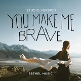 Download Bethel Music 'You Make Me Brave' printable sheet music notes, Pop chords, tabs PDF and learn this Piano, Vocal & Guitar (Right-Hand Melody) song in minutes