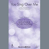 Download Heather Sorenson 'You Sing Over Me' printable sheet music notes, Sacred chords, tabs PDF and learn this SATB song in minutes